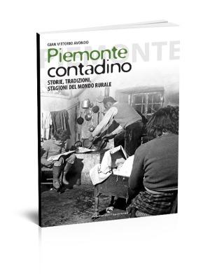 Piemonte contadino: storie, tradizioni, stagioni del mondo rurale  by  Gian Vittorio Avondo