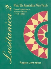 When the Amerindians were vassals. Colonization and power equations in Northern Brazil (1750-1800) Ângela Domingues