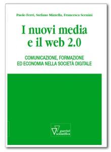 I nuovi media e il web 2.0. Comunicazione, formazione ed economia nella società digitale Paolo Ferri