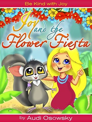 Joy and the Flower Fiesta: Be Kind with Joy  by  Audi Osowsky
