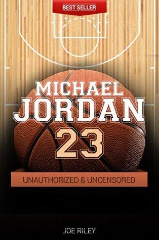 Michael Jordan - Basketball Unauthorized & Uncensored  by  Joe Riley