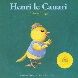Henri le Canari (Drôles De Petites Bêtes - Giboulées #56)  by  Antoon Krings
