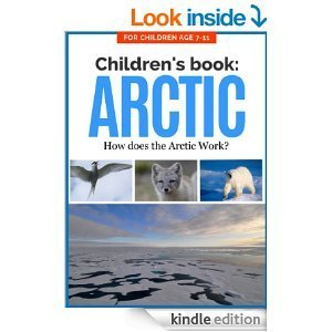 Childrens Book: ARCTIC: How does the Arctic Work? For Children Age 7-11 (Childrens Picture Books Age 7-11: Nature Series: How Things Work)  by  Tiffany Saunders