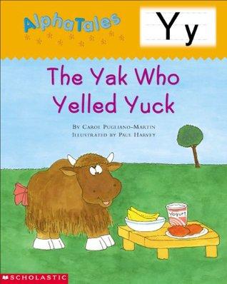 AlphaTales: Y: The Yak Who Yelled Yuck  by  Carol Pugliano-Martin