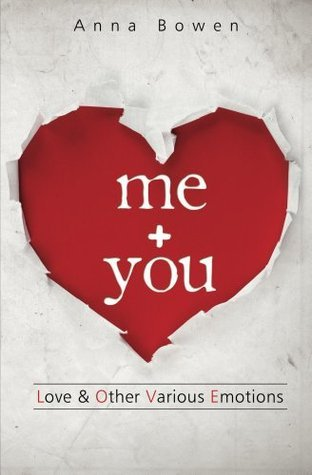 Me + You: Love and Other Various Emotions Anna Bowen