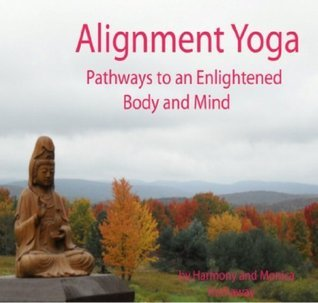 Alignment Yoga: Pathways to an Enlightened Body and Mind.  by  Harmon Hathaway