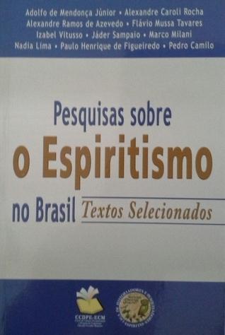 Pesquisas sobre o Espiritismo no Brasil Adolfo de Mendonça Júnior
