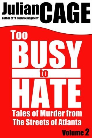 Too Busy to Hate, Volume 2: Tales of Murder from the Streets of Atlanta  by  Julian Cage