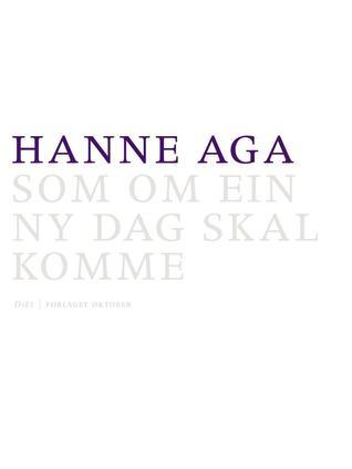 Som om ein ny dag skal komme  by  Hanne Aga