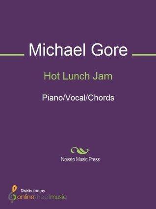 Hot Lunch Jam Michael Gore