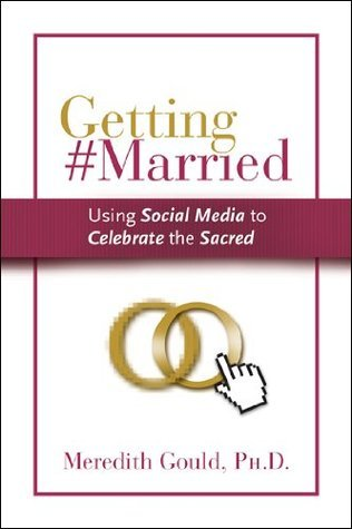 Getting #Married: Using Social Media to Celebrate the Sacred  by  Meredith Gould