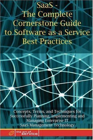 SaaS - The Complete Cornerstone Guide to Software as a Service Best Practices Concepts, Terms, and Techniques for Successfully Planning, Implementing Ivanka Menken