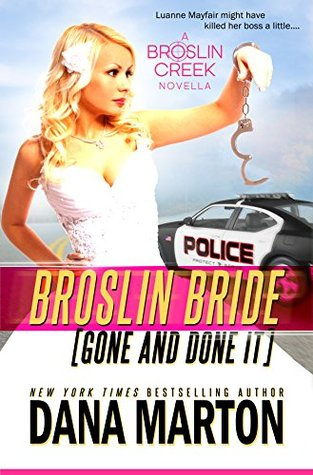 Broslin Bride: Gone and Done it (Broslin Creek, #5) Dana Marton