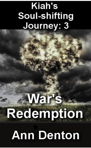 Wars Redemption (Kiahs Soul-Shifting Journey, #3) Ann Denton