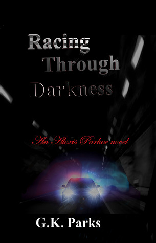 Racing Through Darkness (Alexis Parker, #5) G.K. Parks