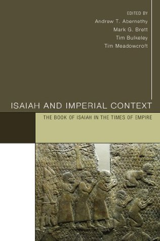 Isaiah and Imperial Context: The Book of Isaiah in the Times of Empire Andrew T. Abernethy
