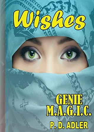 Kids Books: Wishes (Middle-Grade Chapter Books and Fantasy and Magic Books with Stories for Kids Ages 8-10) (A Genie M.A.G.I.C. Book)  by  P.D. Adler