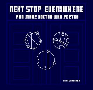 Next Stop: Everywhere: Fan-Made Doctor Who Poetry  by  Anna  Smith