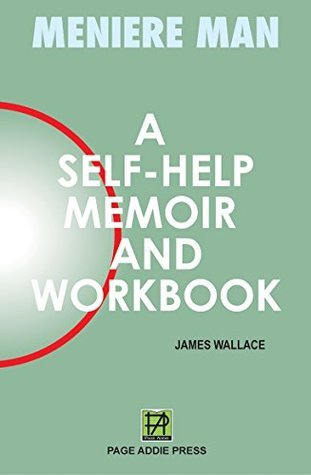 Meniere Man. A Self-help Memoir and Workbook.  by  James Wallace