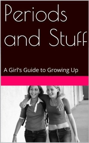 Periods and Stuff: A Girls Guide to Growing Up Lorraine Hughes