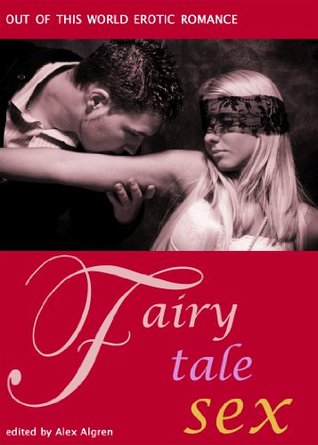 Fairy Tale Sex: Out of This World Erotic Romance Alex Algren
