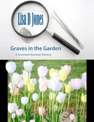 Graves in the Garden: A Savannah Hartman Mystery Lisa D.  Jones