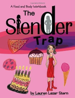 The Slender Trap: A Food and Body Workbook  by  Lauren Stern