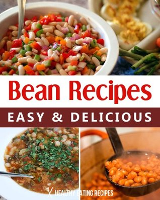 Delicious Bean Recipes: Cookbook Using Canned & Dry Beans For The SuperFood!  by  Healthy Eating Recipes