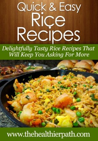 Rice Recipes: Delightfully Tasty Rice Recipes That Will Keep You Asking For More.  by  Mary Miller
