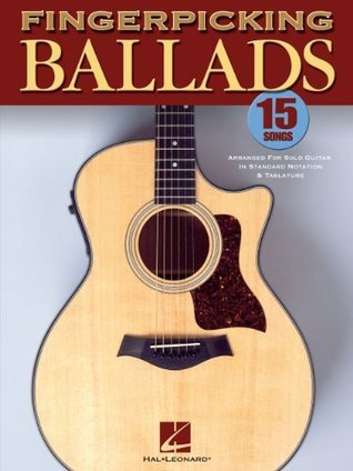Fingerpicking Ballads Songbook: 15 Songs Arranged for Solo Guitar in Standard Notation and Tab Hal Leonard Publishing Company