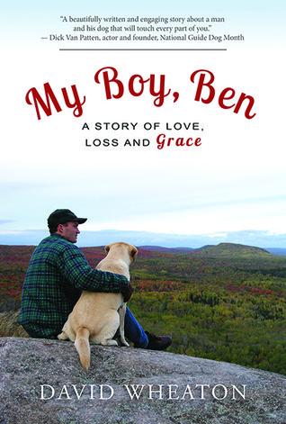 My Boy, Ben: A Story of Love, Loss and Grace David Wheaton