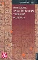 Instituciones, cambio institucional Y desempeño económico  by  Douglass C. North