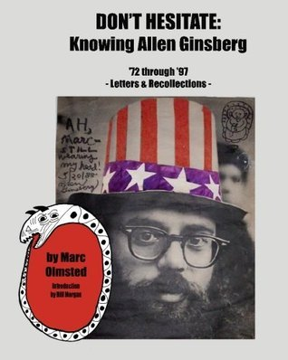Dont Hesitate: Knowing Allen Ginsberg 72 Through 97 Marc Olmsted
