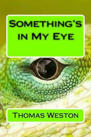 Somethings in My Eye Thomas Weston