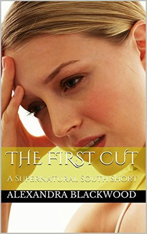 The First Cut: A Supernatural South Short  by  Alexandra Blackwood