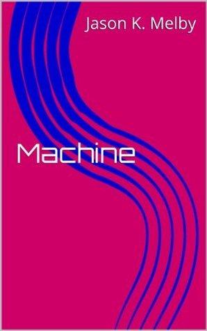 Machine  by  Jason K. Melby