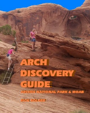 Arch Discovery Guide - Arches National Park and Moab Rick Bolger