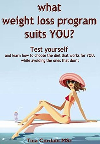 What weight loss diet suits YOU?: Test yourself and learn how to choose the diet that works for you while avoiding the ones that dont.  by  Tina Cordain