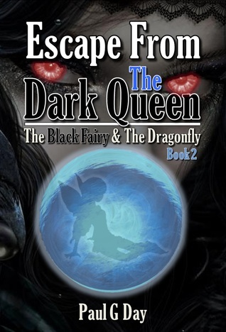 The Black Fairy and The Dragonfly: Escape From The Dark Queen Paul G. Day