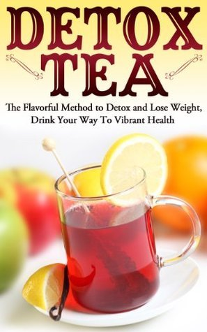 Detox Tea: The Flavorful Method to Detox and Lose Weight, Drink Your Way To Vibrant Health Sky Price