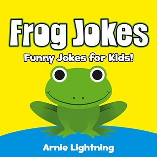 Frog Jokes for Kids: Funny Frog Joke Book: Funny Jokes about Frogs! (Funny Animal Jokes eBook for Children) Arnie Lightning