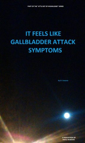 It Feels Like Gallbladder Attack Symptoms (The Little Bit of Knowledge Series)  by  D. Cozzone