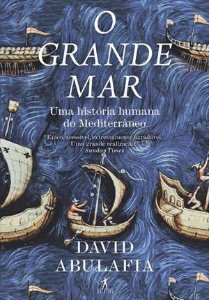 O Grande Mar: Uma História Humana do Mediterrâneo David Abulafia