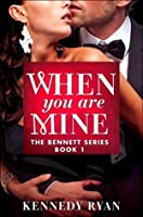When You Are Mine (The Bennetts)