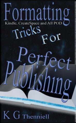 Perfect Publishing: Kindle, Smashwords, CreateSpace & All Print KG Thenniell