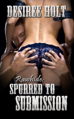 Spurred To Submission: Rawhide Desiree Holt