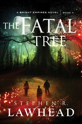 The Fatal Tree (Bright Empires #5) Stephen R. Lawhead