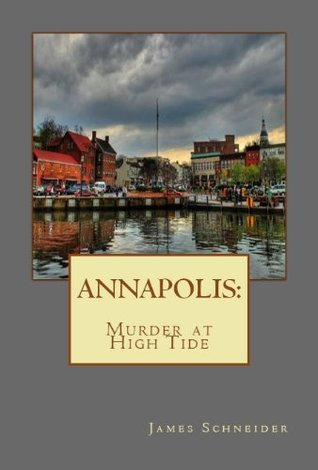 ANNAPOLIS: Murder at High Tide James Schneider