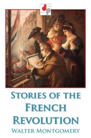 Stories of the French Revolution  by  Walter Montgomery