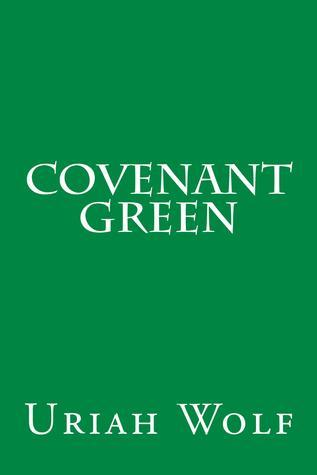 Covenant Green (The Covenant Series, Book Three)  by  Uriah Wolf
